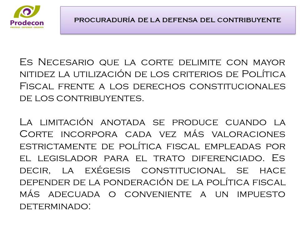 Es Necesario que la corte delimite con mayor nitidez la utilización de los criterios de Política Fiscal frente a los derechos constitucionales de los contribuyentes.