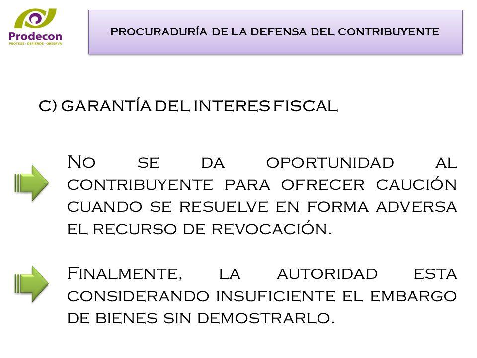 C) GARANTÍA DEL INTERES FISCAL No se da oportunidad al contribuyente para ofrecer caución cuando se resuelve en forma adversa el recurso de revocación.