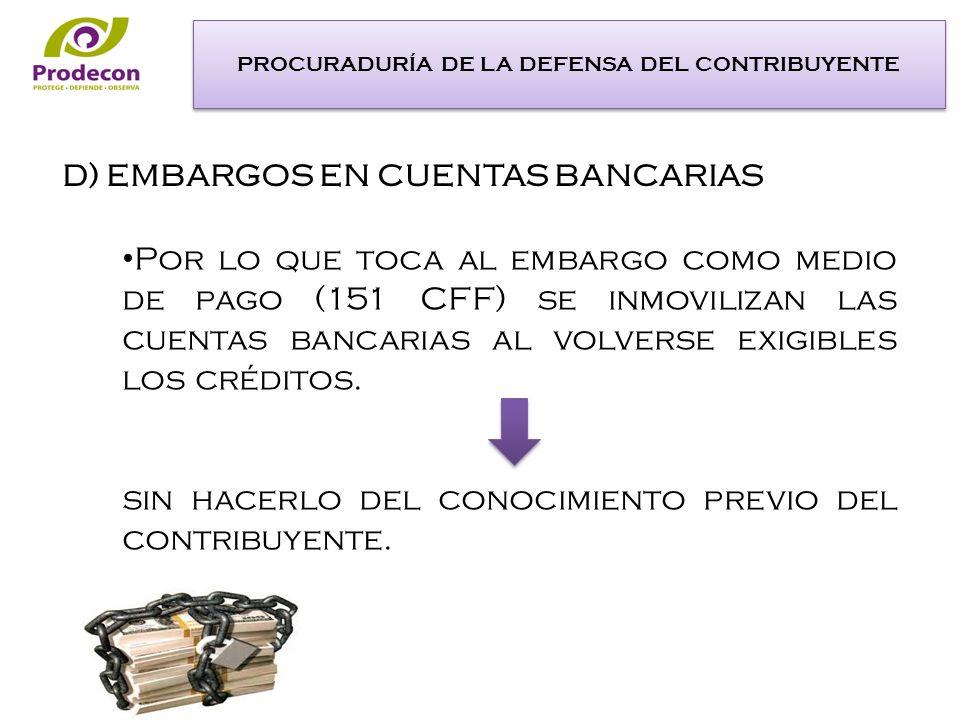 Por lo que toca al embargo como medio de pago (151 CFF) se inmovilizan las cuentas bancarias al volverse exigibles los créditos.
