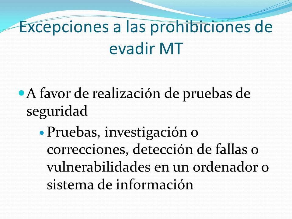 Excepciones a las prohibiciones de evadir MT A favor de realización de pruebas de seguridad Pruebas, investigación o correcciones, detección de fallas o vulnerabilidades en un ordenador o sistema de información
