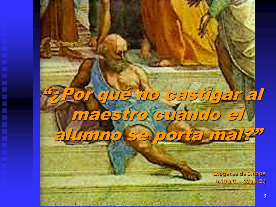 ¿Por qué no castigar al maestro cuando el alumno se porta mal? Diógenes de Sínope (410 a.C. – 320 a.C.) 3