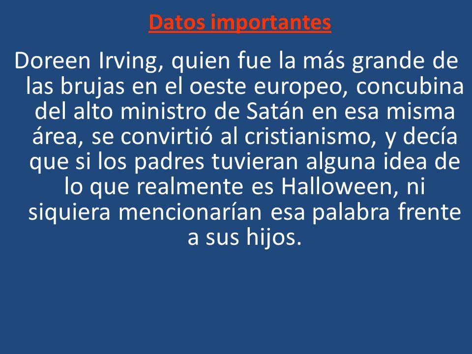 Datos importantes Doreen Irving, quien fue la más grande de las brujas en el oeste europeo, concubina del alto ministro de Satán en esa misma área, se