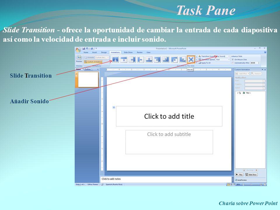 Task Pane – Custom Animation Charla sobre Power Point Opciones más comunes para modificar efectos Opciones aquí usadas: with previous y after previous