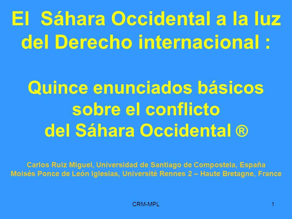 CRM-MPL1 El Sáhara Occidental a la luz del Derecho internacional : Quince enunciados básicos sobre el conflicto del Sáhara Occidental ® Carlos Ruiz Mi