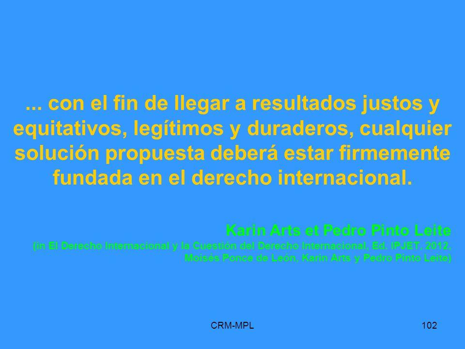 CRM-MPL102... con el fin de llegar a resultados justos y equitativos, legítimos y duraderos, cualquier solución propuesta deberá estar firmemente fund