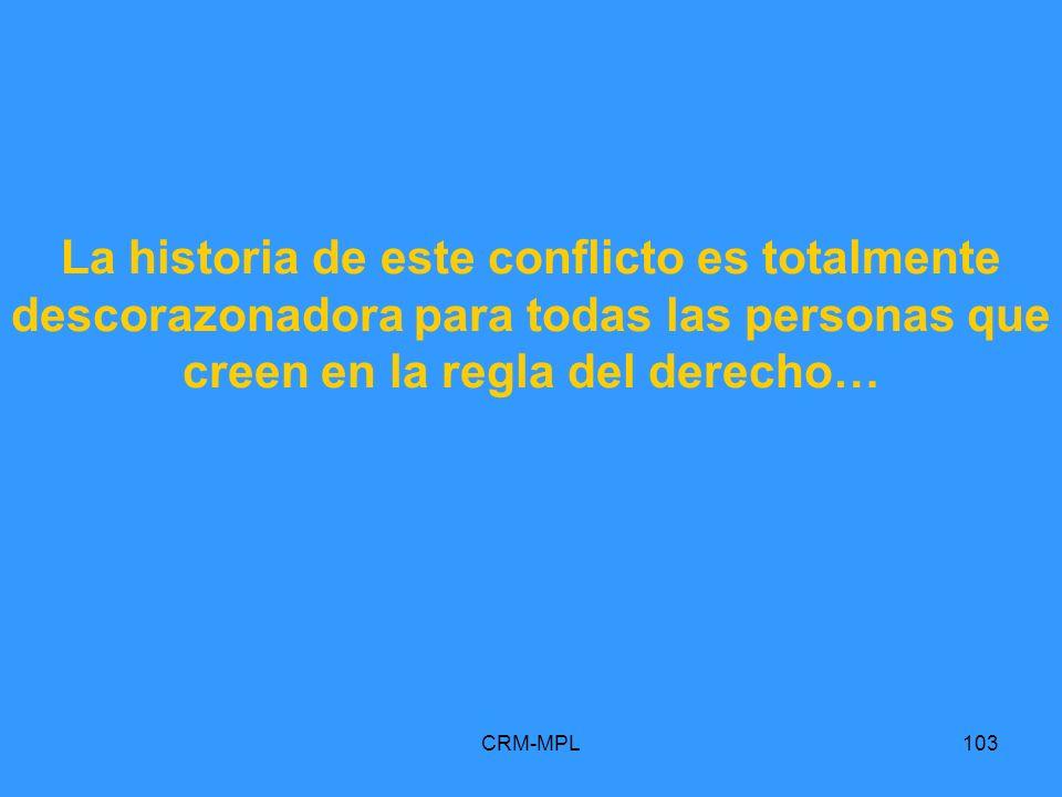 CRM-MPL103 La historia de este conflicto es totalmente descorazonadora para todas las personas que creen en la regla del derecho…