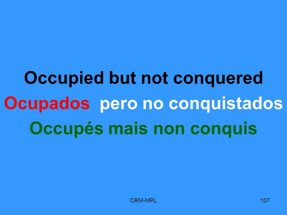 CRM-MPL107 Occupied but not conquered Ocupados pero no conquistados Occupés mais non conquis