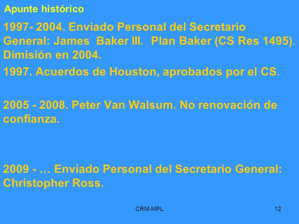 CRM-MPL12 1997- 2004. Enviado Personal del Secretario General: James Baker III. Plan Baker (CS Res 1495). Dimisión en 2004. 1997. Acuerdos de Houston,
