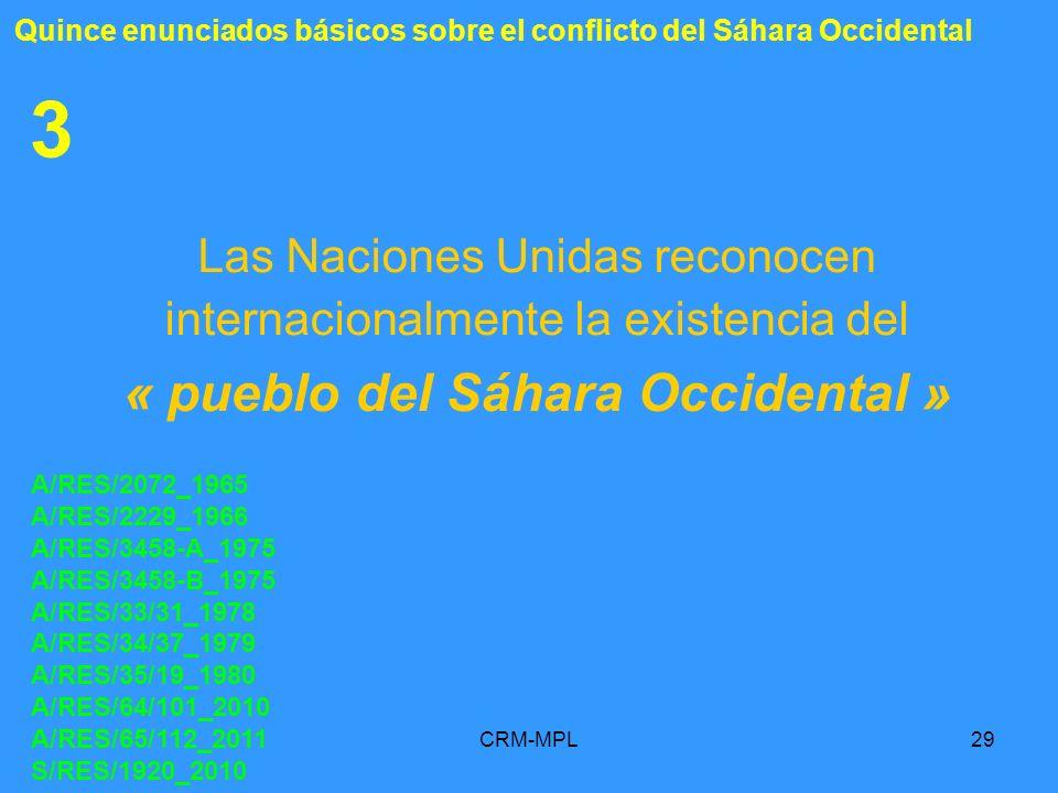 CRM-MPL29 3 Las Naciones Unidas reconocen internacionalmente la existencia del « pueblo del Sáhara Occidental » A/RES/2072_1965 A/RES/2229_1966 A/RES/