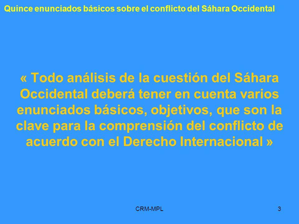CRM-MPL3 « Todo análisis de la cuestión del Sáhara Occidental deberá tener en cuenta varios enunciados básicos, objetivos, que son la clave para la co