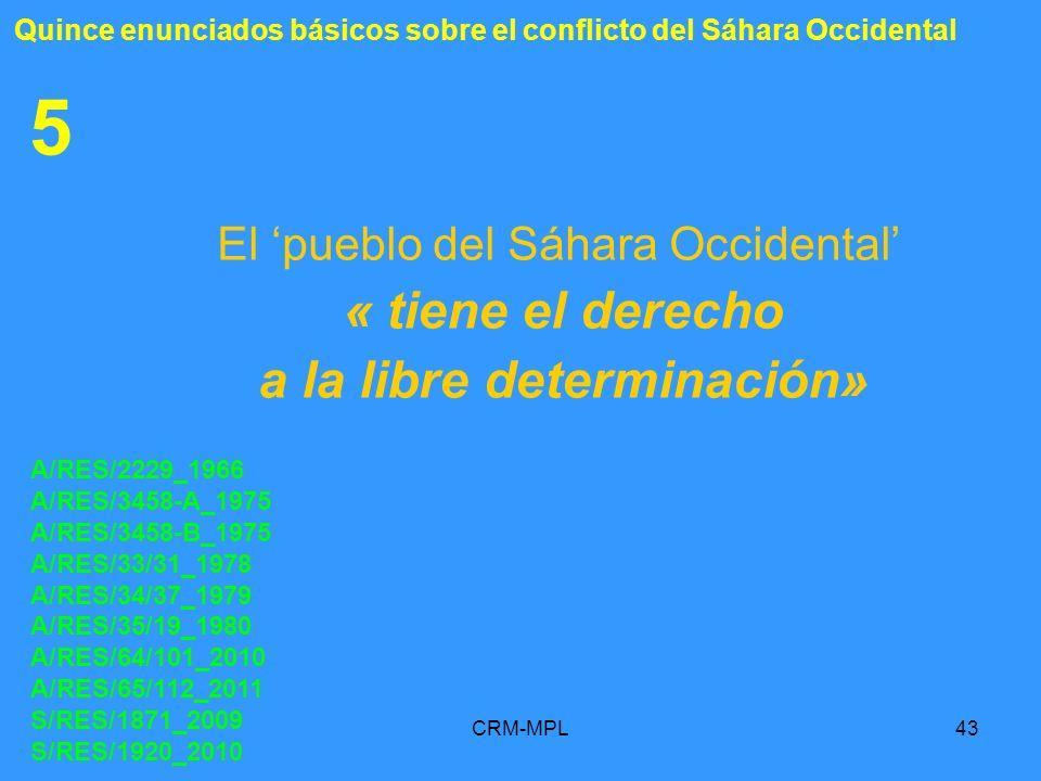 CRM-MPL43 5 El pueblo del Sáhara Occidental « tiene el derecho a la libre determinación» A/RES/2229_1966 A/RES/3458-A_1975 A/RES/3458-B_1975 A/RES/33/