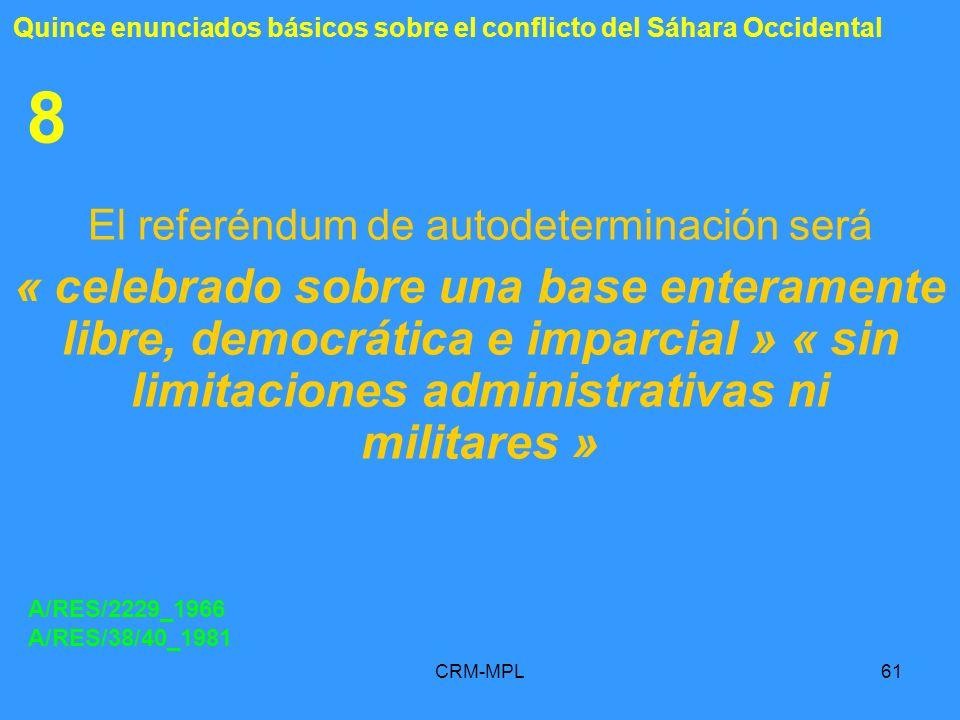 CRM-MPL61 8 El referéndum de autodeterminación será « celebrado sobre una base enteramente libre, democrática e imparcial » « sin limitaciones adminis