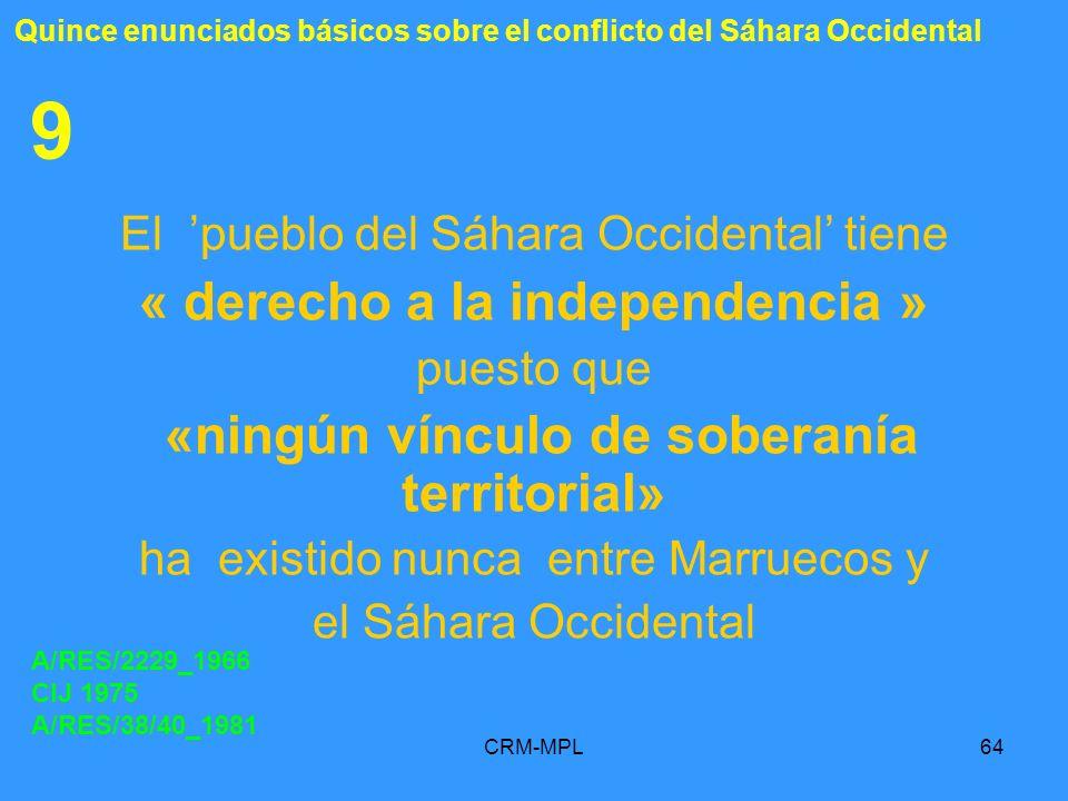 CRM-MPL64 9 El pueblo del Sáhara Occidental tiene « derecho a la independencia » puesto que «ningún vínculo de soberanía territorial» ha existido nunc