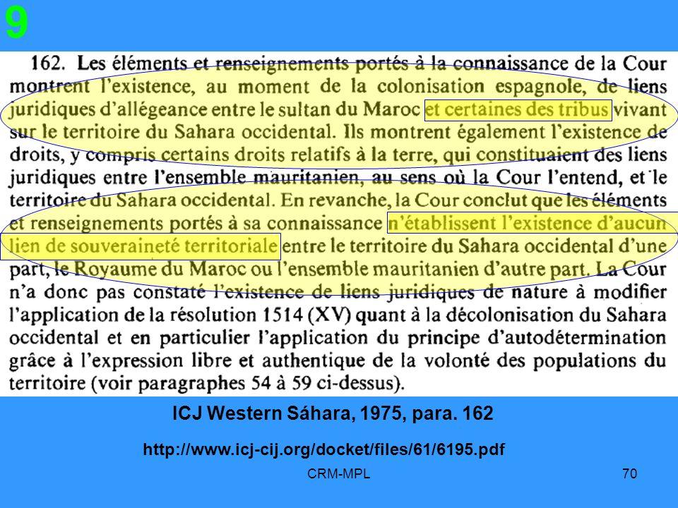 CRM-MPL70 9 ICJ Western Sáhara, 1975, para. 162 http://www.icj-cij.org/docket/files/61/6195.pdf