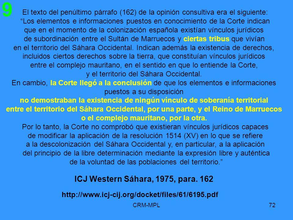 CRM-MPL72 9 ICJ Western Sáhara, 1975, para. 162 http://www.icj-cij.org/docket/files/61/6195.pdf El texto del penúltimo párrafo (162) de la opinión con