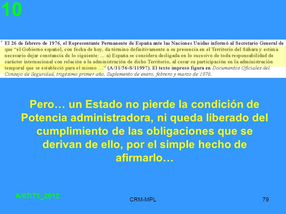 CRM-MPL79 10 A/67/71_2012 Pero… un Estado no pierde la condición de Potencia administradora, ni queda liberado del cumplimiento de las obligaciones qu