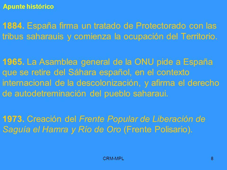 CRM-MPL8 Apunte histórico 1884. España firma un tratado de Protectorado con las tribus saharauis y comienza la ocupación del Territorio. 1965. La Asam
