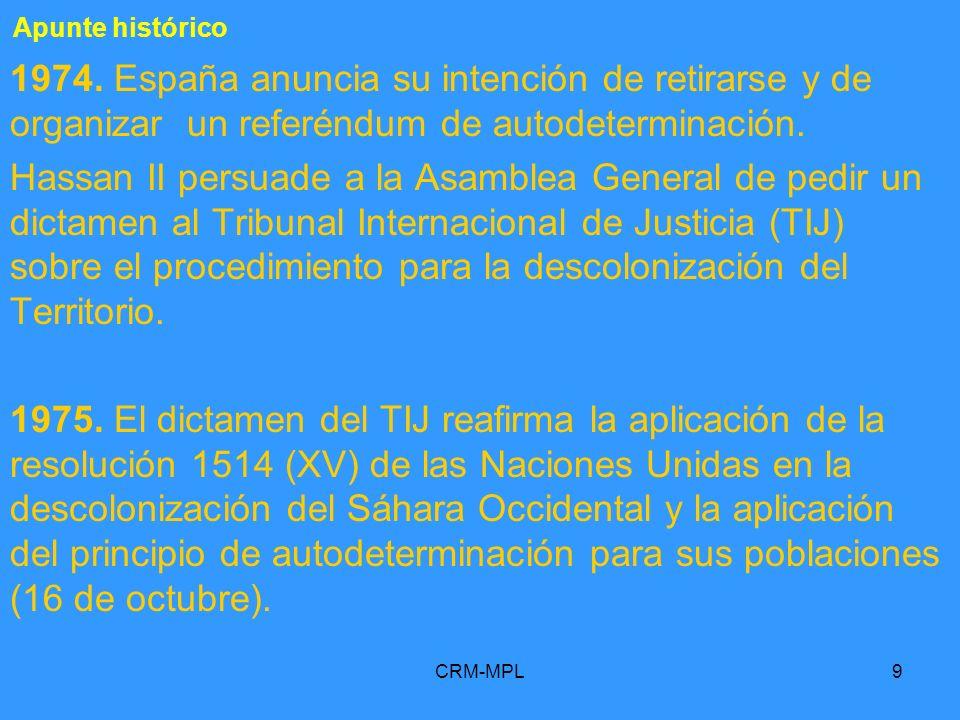 CRM-MPL9 1974. España anuncia su intención de retirarse y de organizar un referéndum de autodeterminación. Hassan II persuade a la Asamblea General de