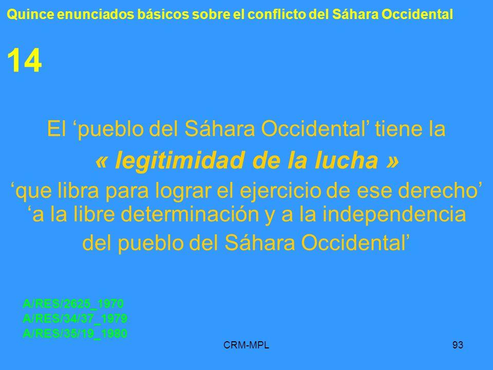 CRM-MPL93 14 El pueblo del Sáhara Occidental tiene la « legitimidad de la lucha » que libra para lograr el ejercicio de ese derecho a la libre determi