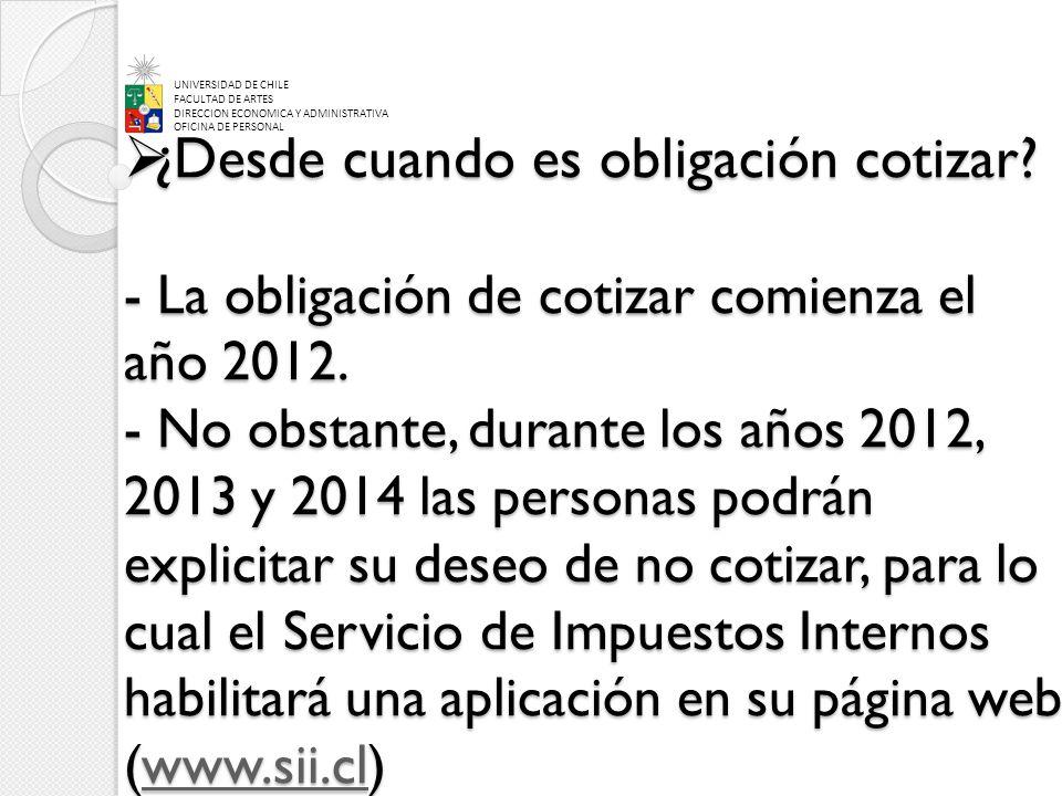 ¿Desde cuando es obligación cotizar? - La obligación de cotizar comienza el año 2012. - No obstante, durante los años 2012, 2013 y 2014 las personas p