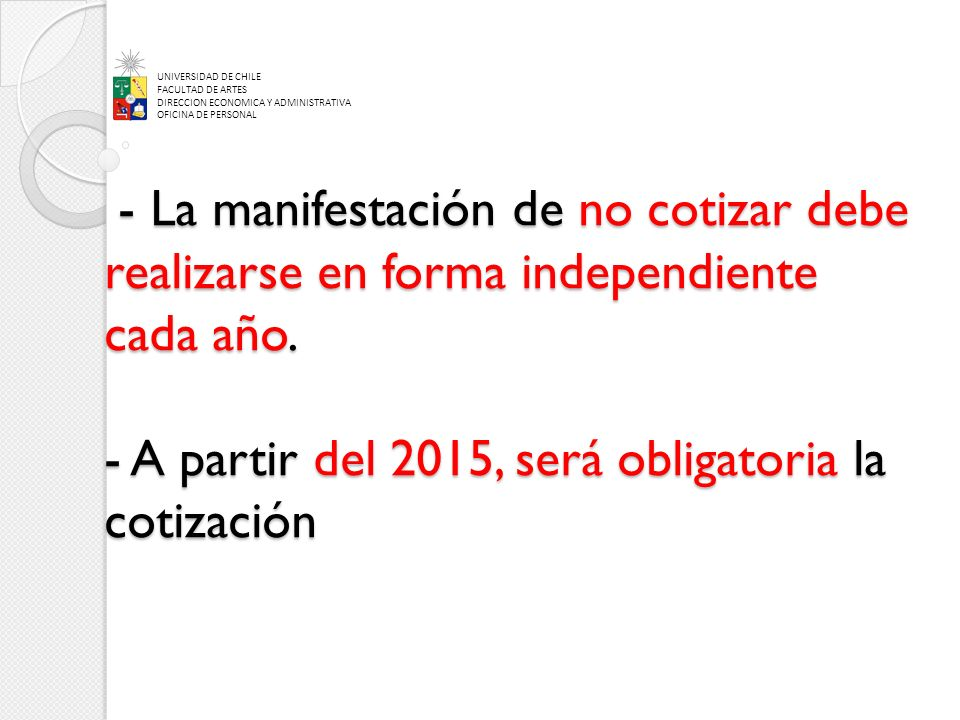 - La manifestación de no cotizar debe realizarse en forma independiente cada año. - A partir del 2015, será obligatoria la cotización - La manifestaci