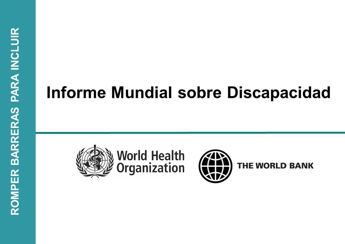 | Antecedentes Asamblea Mundial de Salud Resolución 58.23 (Mayo 2005) sobre Discapacidad, incluida la prevención, el tratamiento y la rehabilitación que pide a la OMS de realizar un Informe Mundial Desarrollado y publicado en sociedad con el Banco Mundial Convencion sobre los Derechos de las Personas con Discapacidad Tratado de la ONU que entró en vigencia en mayo del 2008