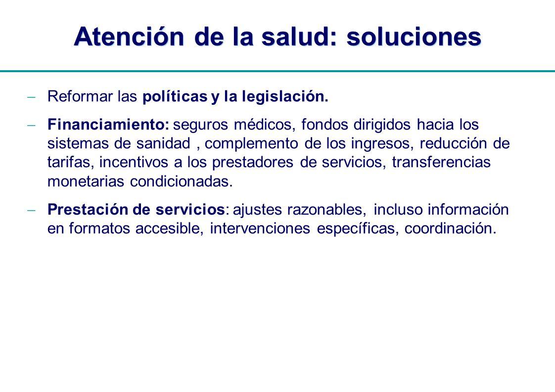 | Atención de la salud: soluciones Reformar las políticas y la legislación. Financiamiento: seguros médicos, fondos dirigidos hacia los sistemas de sa