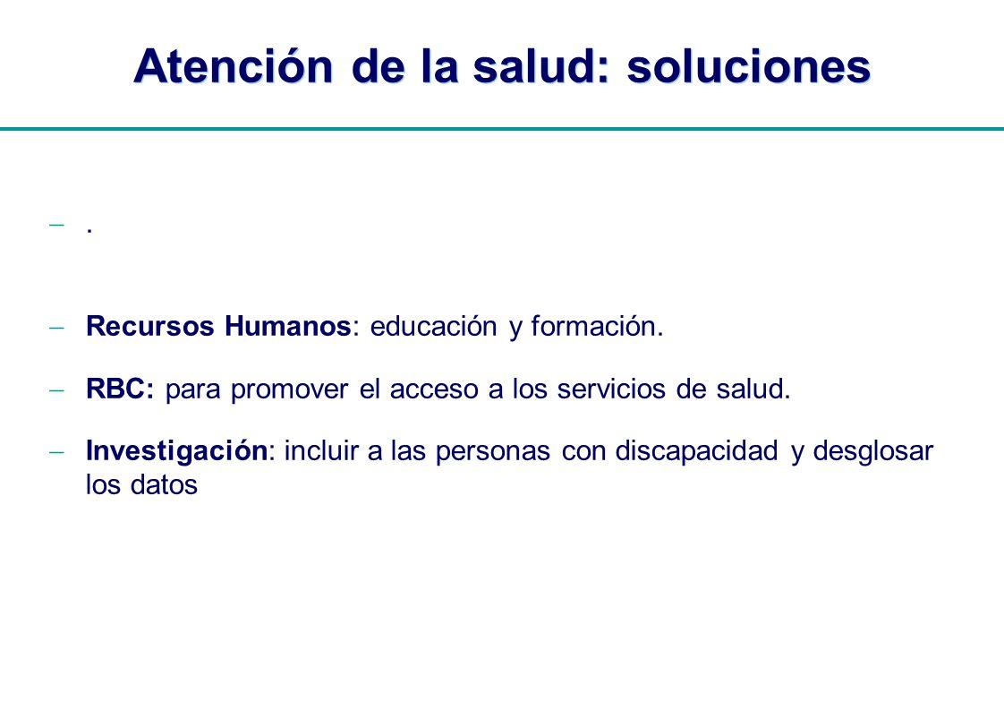 | Atención de la salud: soluciones. Recursos Humanos: educación y formación. RBC: para promover el acceso a los servicios de salud. Investigación: inc