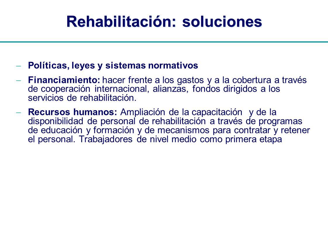 | Rehabilitación: soluciones Políticas, leyes y sistemas normativos Financiamiento: hacer frente a los gastos y a la cobertura a través de cooperación