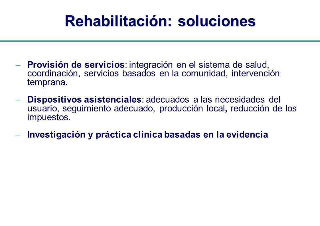 | Rehabilitación: soluciones Provisión de servicios: integración en el sistema de salud, coordinación, servicios basados en la comunidad, intervención