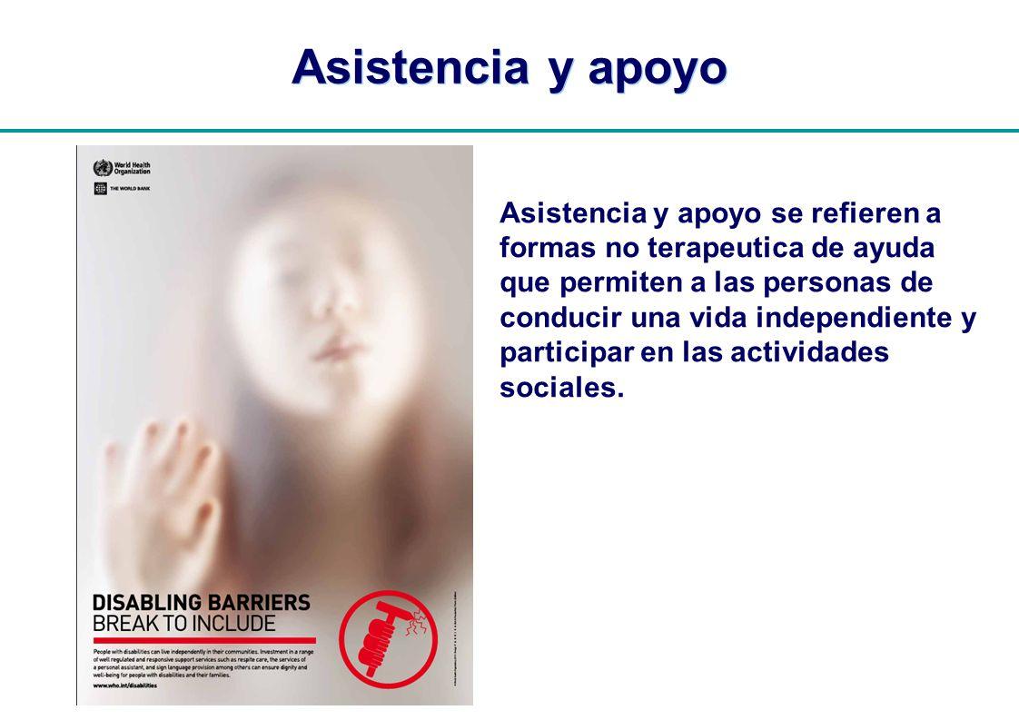 | Asistencia y apoyo Asistencia y apoyo se refieren a formas no terapeutica de ayuda que permiten a las personas de conducir una vida independiente y