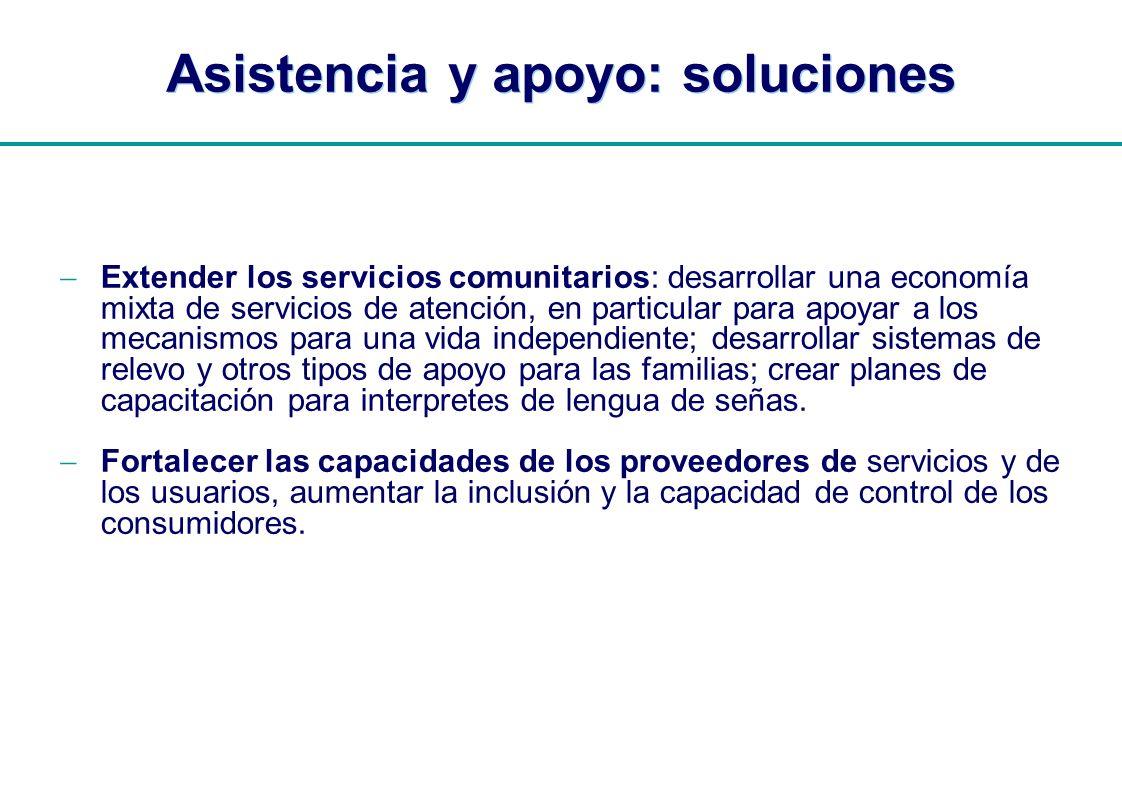 | Asistencia y apoyo: soluciones Extender los servicios comunitarios: desarrollar una economía mixta de servicios de atención, en particular para apoy