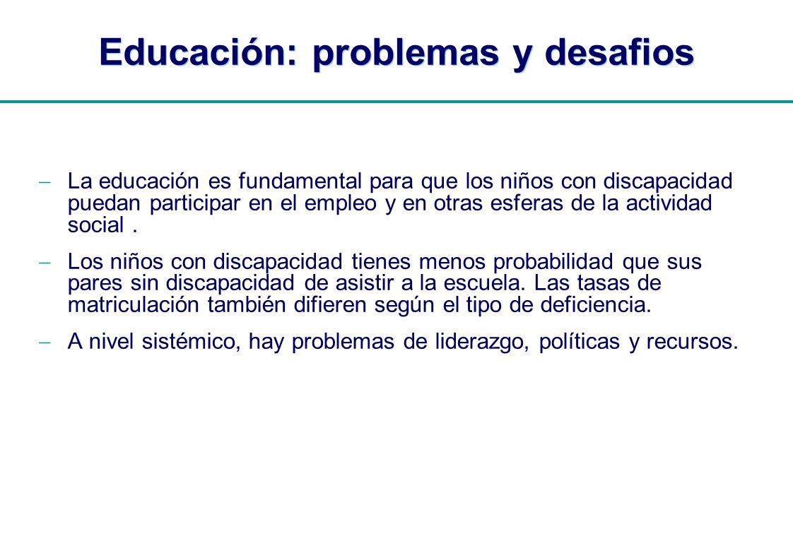 | Educación: problemas y desafios La educación es fundamental para que los niños con discapacidad puedan participar en el empleo y en otras esferas de