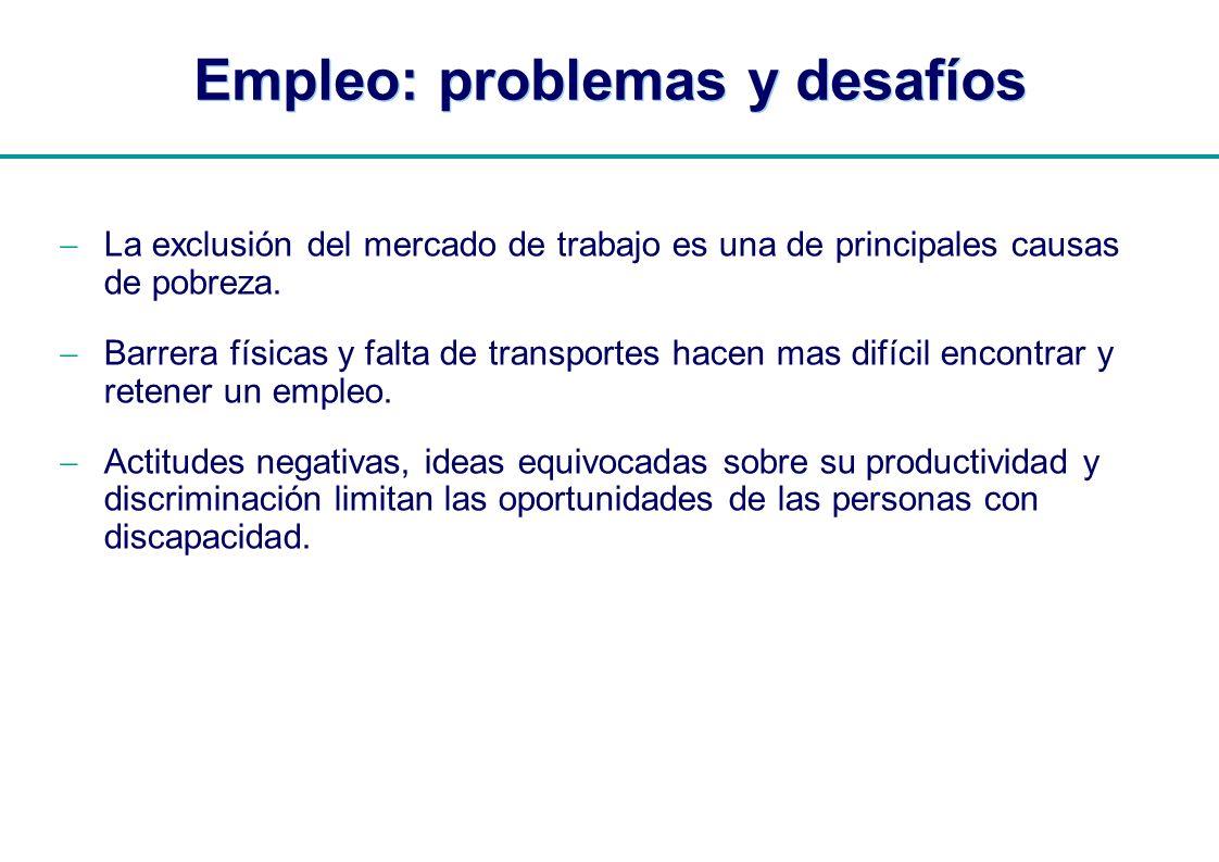 | Empleo: problemas y desafíos La exclusión del mercado de trabajo es una de principales causas de pobreza. Barrera físicas y falta de transportes hac