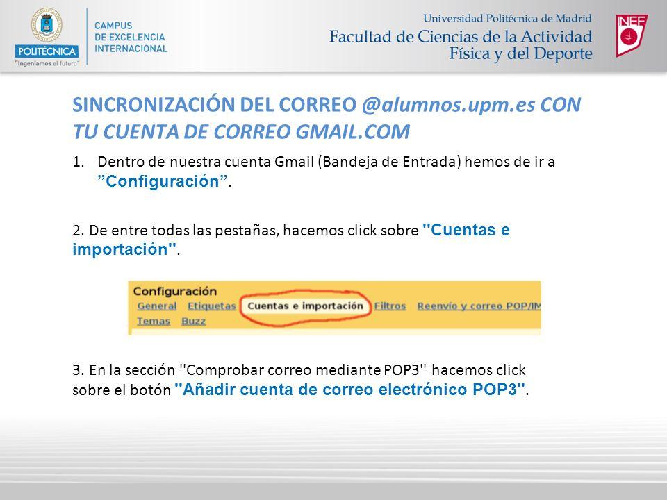 SINCRONIZACIÓN DEL CORREO @alumnos.upm.es CON TU CUENTA DE CORREO GMAIL.COM 1.Dentro de nuestra cuenta Gmail (Bandeja de Entrada) hemos de ir a Config