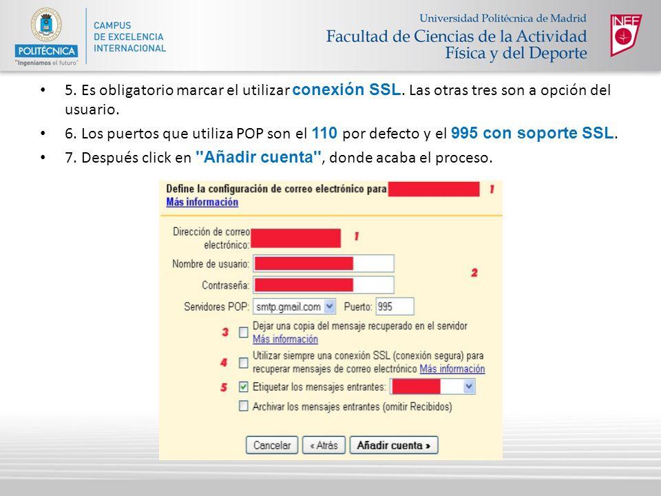 5. Es obligatorio marcar el utilizar conexión SSL. Las otras tres son a opción del usuario. 6. Los puertos que utiliza POP son el 110 por defecto y el