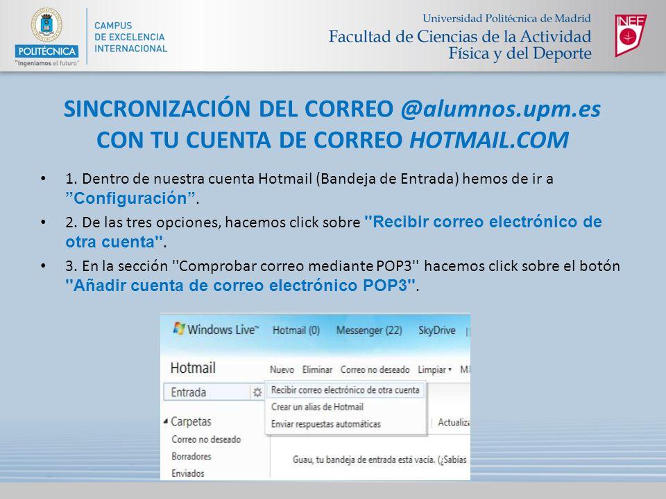 SINCRONIZACIÓN DEL CORREO @alumnos.upm.es CON TU CUENTA DE CORREO HOTMAIL.COM 1. Dentro de nuestra cuenta Hotmail (Bandeja de Entrada) hemos de ir a C