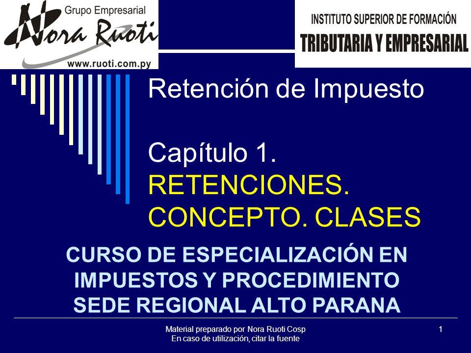 Material preparado por Nora Ruoti Cosp En caso de utilización, citar la fuente 1 Retención de Impuesto Capítulo 1.