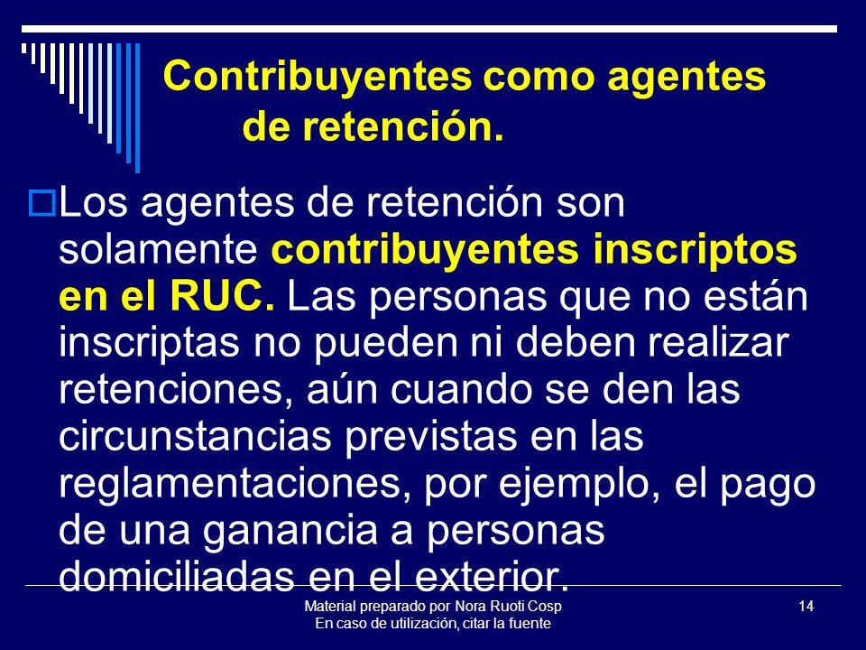 Material preparado por Nora Ruoti Cosp En caso de utilización, citar la fuente 14 Contribuyentes como agentes de retención.