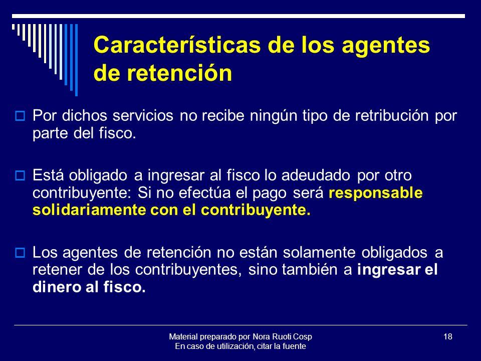 Material preparado por Nora Ruoti Cosp En caso de utilización, citar la fuente 18 Características de los agentes de retención Por dichos servicios no recibe ningún tipo de retribución por parte del fisco.