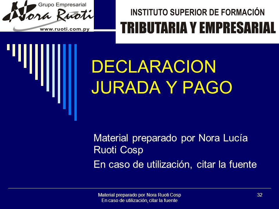 Material preparado por Nora Ruoti Cosp En caso de utilización, citar la fuente 32 DECLARACION JURADA Y PAGO Material preparado por Nora Lucía Ruoti Cosp En caso de utilización, citar la fuente