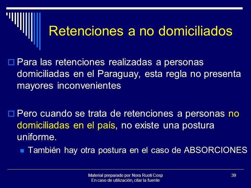 Material preparado por Nora Ruoti Cosp En caso de utilización, citar la fuente 39 Retenciones a no domiciliados Para las retenciones realizadas a personas domiciliadas en el Paraguay, esta regla no presenta mayores inconvenientes Pero cuando se trata de retenciones a personas no domiciliadas en el país, no existe una postura uniforme.