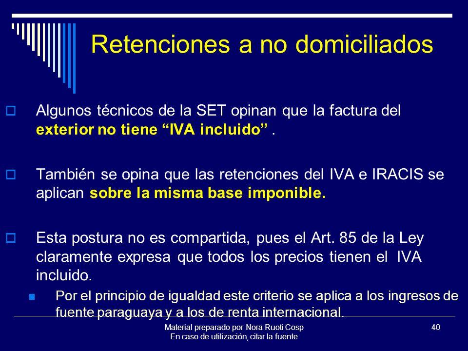 Material preparado por Nora Ruoti Cosp En caso de utilización, citar la fuente 40 Retenciones a no domiciliados Algunos técnicos de la SET opinan que la factura del exterior no tiene IVA incluido.