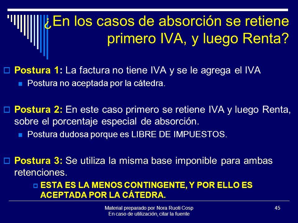 Material preparado por Nora Ruoti Cosp En caso de utilización, citar la fuente 45 ¿En los casos de absorción se retiene primero IVA, y luego Renta.