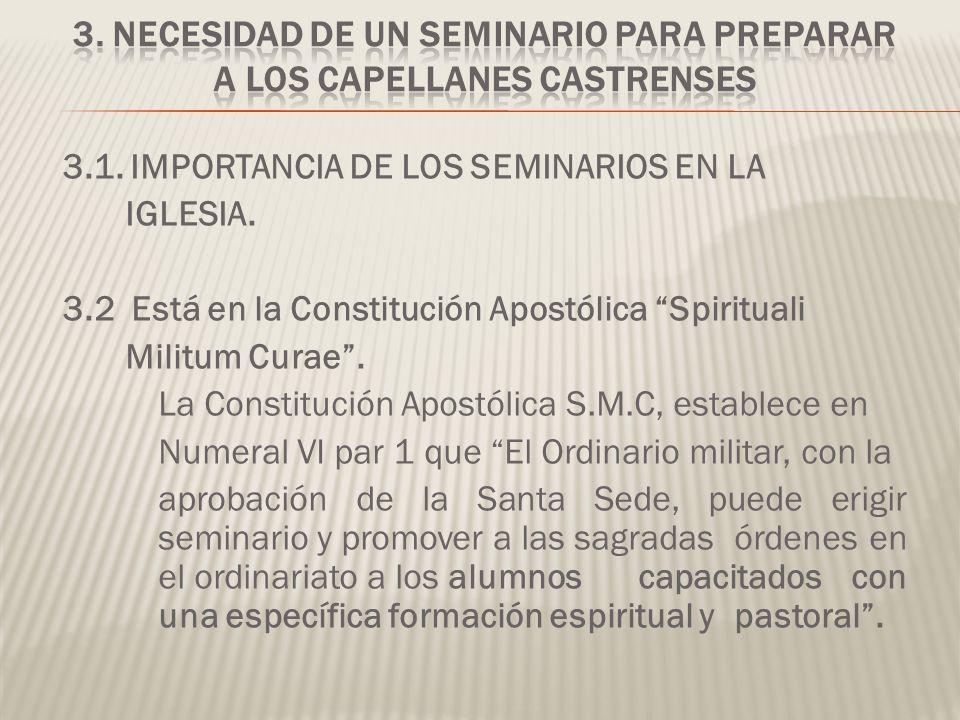 3.1. IMPORTANCIA DE LOS SEMINARIOS EN LA IGLESIA. 3.2 Está en la Constitución Apostólica Spirituali Militum Curae. La Constitución Apostólica S.M.C, e
