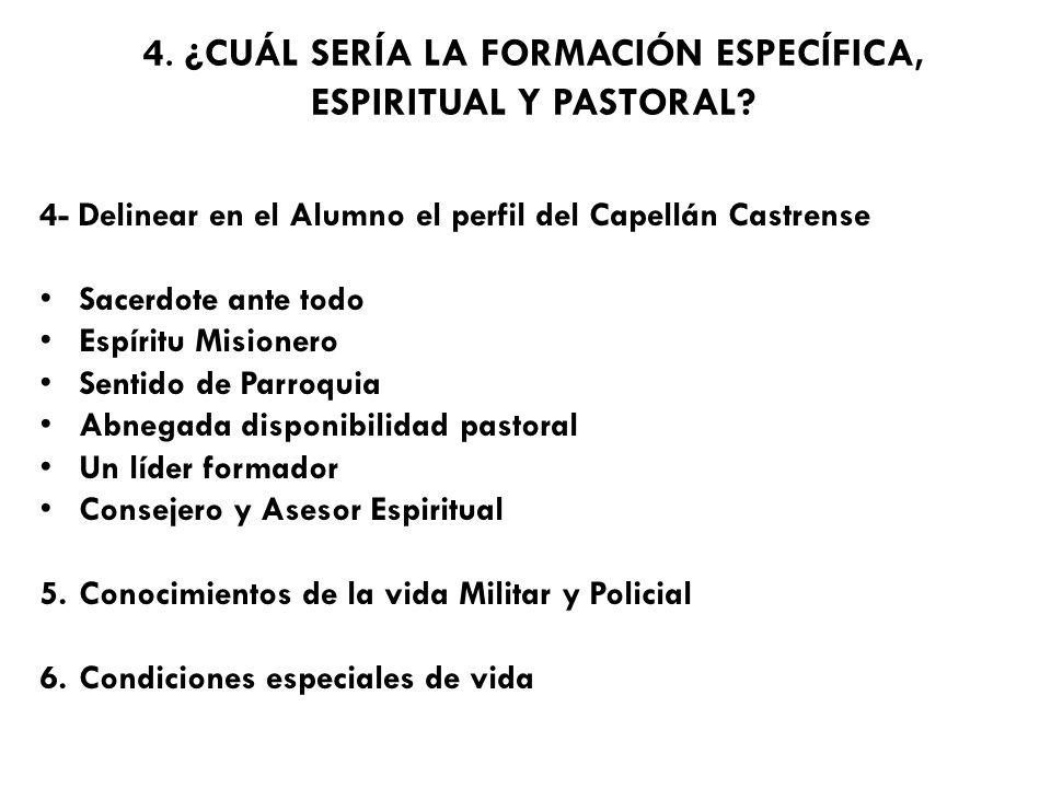 4- Delinear en el Alumno el perfil del Capellán Castrense Sacerdote ante todo Espíritu Misionero Sentido de Parroquia Abnegada disponibilidad pastoral