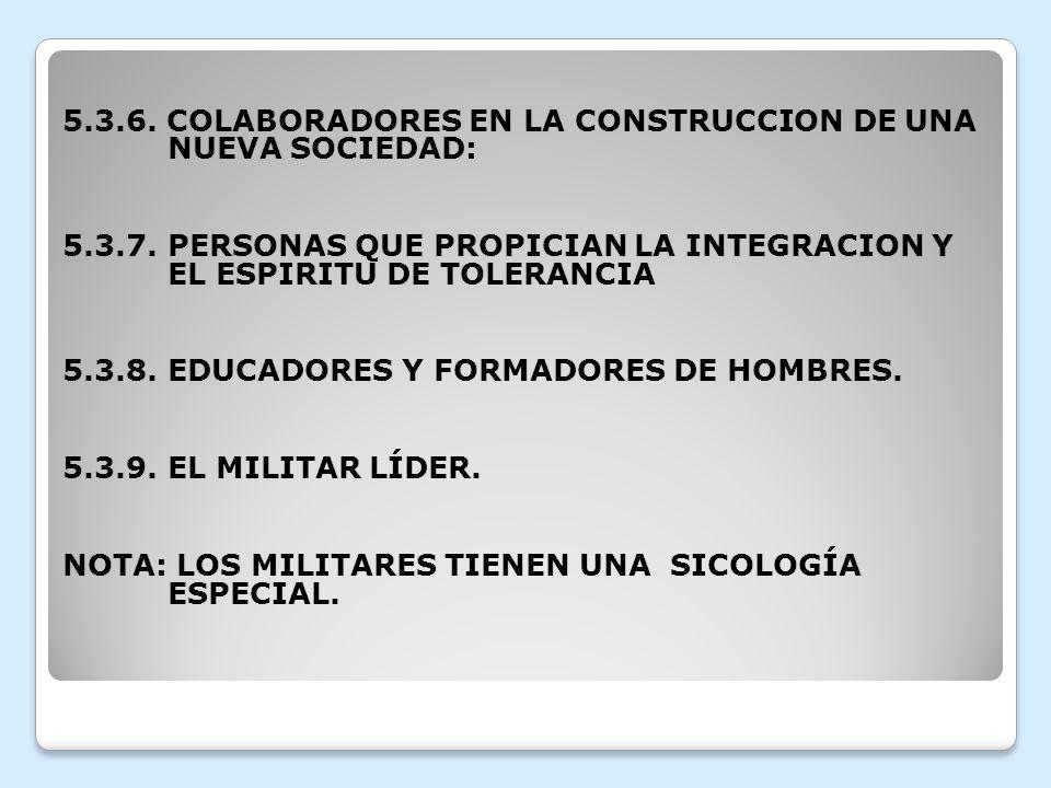 5.3.6. COLABORADORES EN LA CONSTRUCCION DE UNA NUEVA SOCIEDAD: 5.3.7.PERSONAS QUE PROPICIAN LA INTEGRACION Y EL ESPIRITU DE TOLERANCIA 5.3.8.EDUCADORE