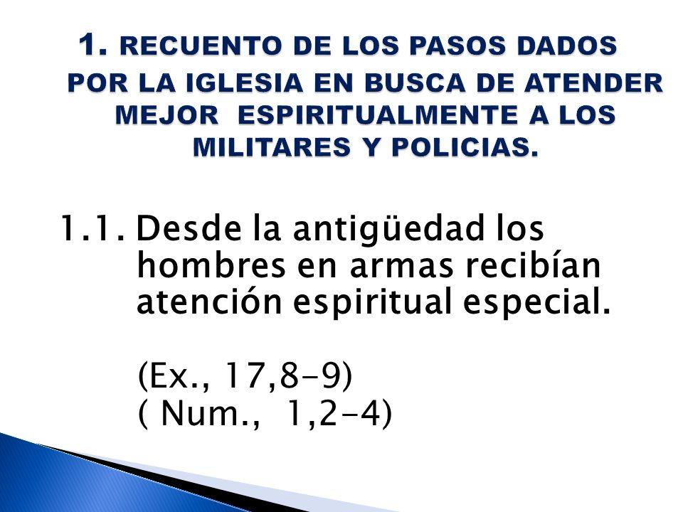 1.1. Desde la antigüedad los hombres en armas recibían atención espiritual especial. (Ex., 17,8-9) ( Num., 1,2-4)