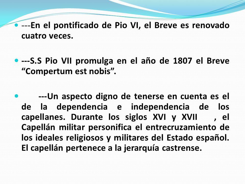 --- En el pontificado de Pio VI, el Breve es renovado cuatro veces. ---S.S Pio VII promulga en el año de 1807 el Breve Compertum est nobis. ---Un aspe