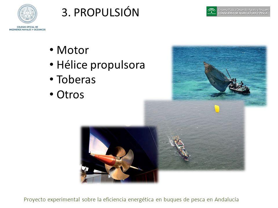 Proyecto experimental sobre la eficiencia energética en buques de pesca en Andalucía 3. PROPULSIÓN Motor Hélice propulsora Toberas Otros